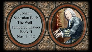 Bach - The Well Tempered Clavier II Nos. 7 - 12