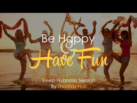 Be Happy & Have Fun - Sleep Hypnosis Session - By Thomas Hall