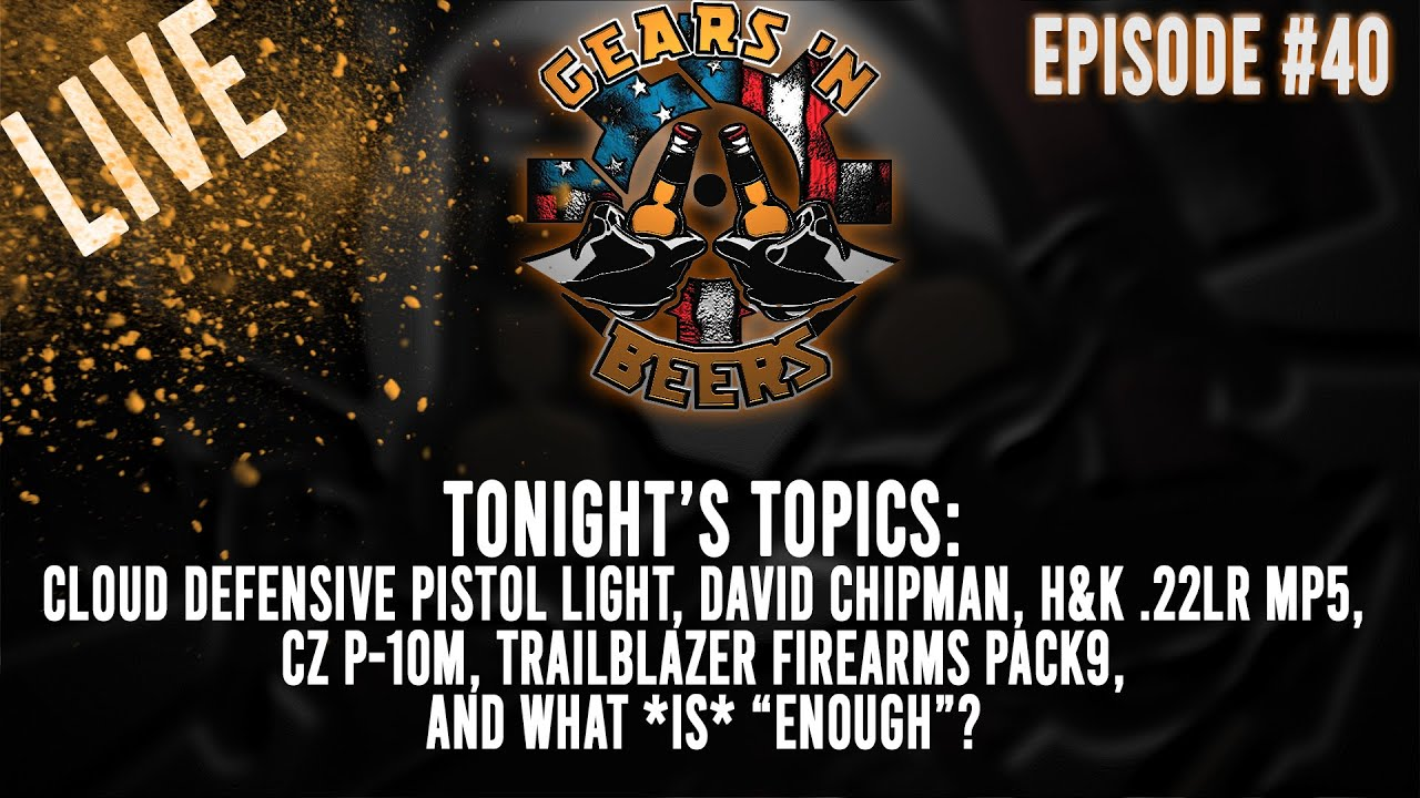 Gears N Beers Podcast #40: Cloud Defensive Pistol Light, HK's .22 MP5, CZ P-10M, & The Pack9