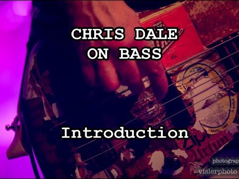 CHRIS DALE ON BASS - Introduction