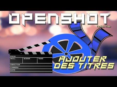 Comment ajouter du texte sur ses vidéos (OpenShot) ?