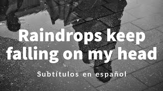 Raindrops keep falling on my head - Subtitulada