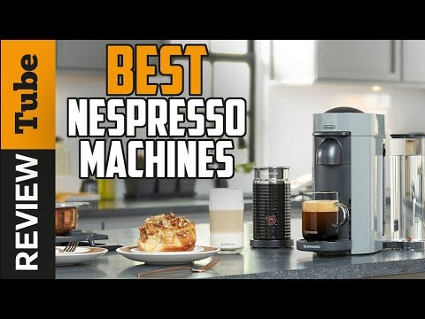 ✅ Nespresso Machine: Best Nespresso Machines 2019 (Buying Guide)
