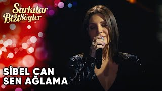 Sen Ağlama - @Sibel Can    Şarkılar Bizi Söyler   Performans