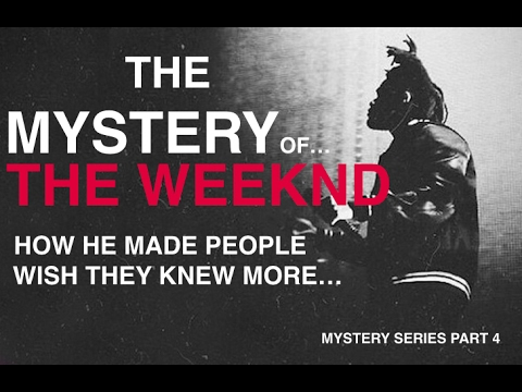 How The Weeknd Created His Mystery [mystery series part 4]