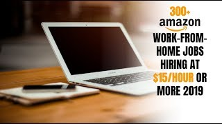 300+ Amazon Work-From-Home Jobs Hiring at $15/Hour or More 2019