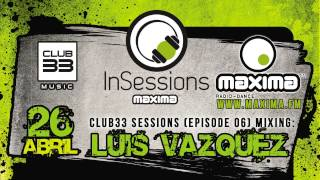 Club33 Sessions - Episode 06 Especial In Sessions Maxima FM Mixing (Luis Vazquez)