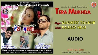 Tera Mukhda-The Face | Sandeep Thakur | Rajeev Negi | Official Audio