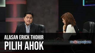 Demi Bisnis Negara: Alasan Erick Thohir Pilih Ahok (Part 2) | Mata Najwa