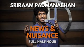News & Nuisance - The Full Half Hour | Stand Up Comedy by Sriraam Padmanabhan