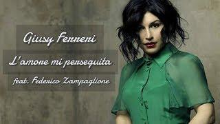 Giusy Ferreri - L'amore mi perseguita (feat. Federico Zampaglione) con Testo