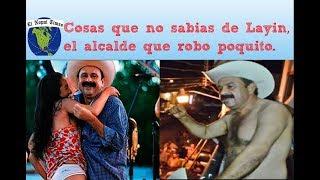 27 Cosas que no sabías de Layin, el alcalde que robó poquito // EL NOPAL TIMES #ENT 4