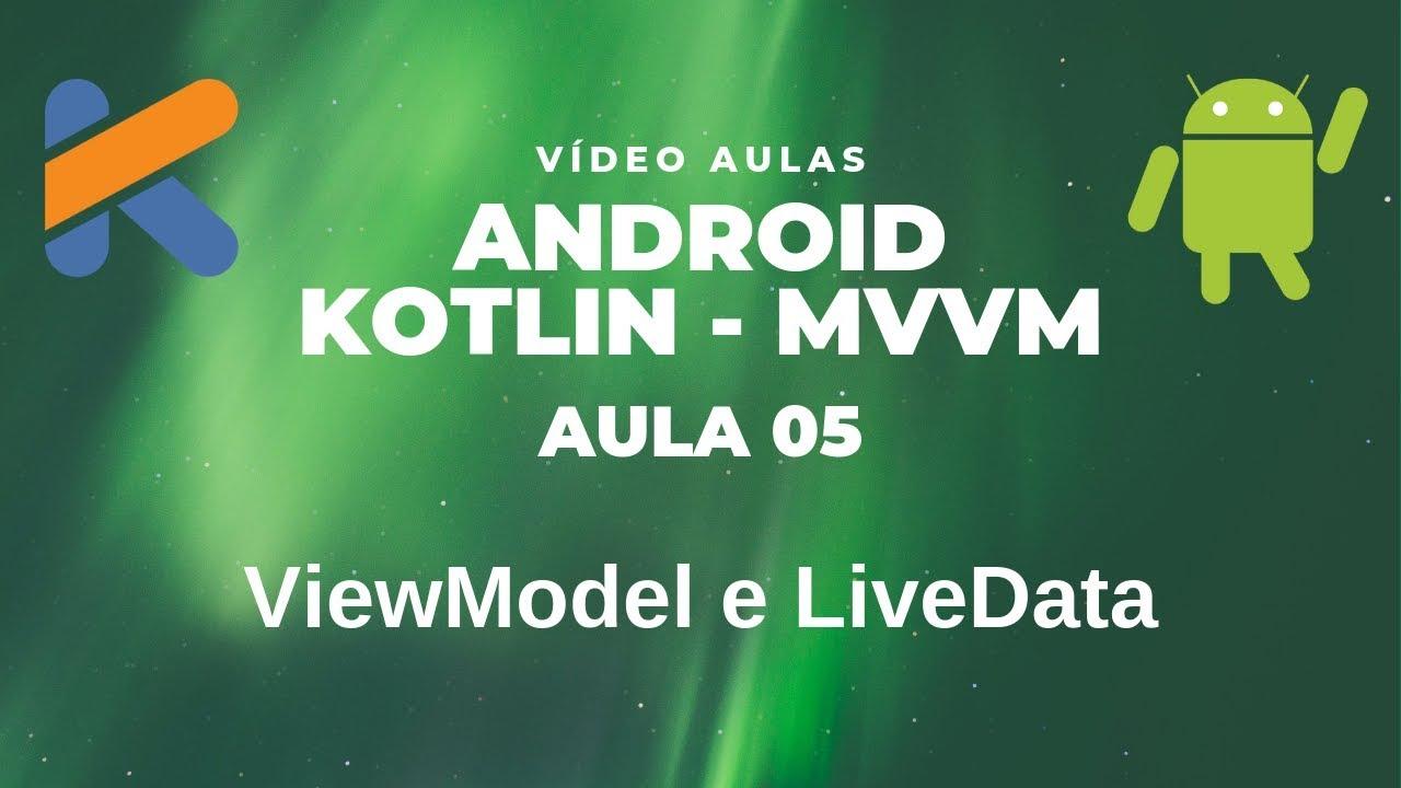 [Android com Kotlin e MVVM] Aula 05 - ViewModel e LiveData