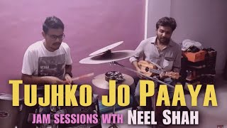 Tujhko Jo Paaya - Jam Sessions || Crook || Feat. Aditya Waghmare || Drummer || Neel Shah