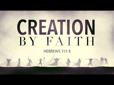 Creation - By Faith (Hebrews 11:1-3)