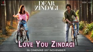 Love You Zindagi Lyrics | Dear Zindagi | Gauri Shinde | Alia Bhatt, Shah Rukh Khan