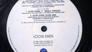 Loose Ends  - Slow down. (Slow jam) 1986