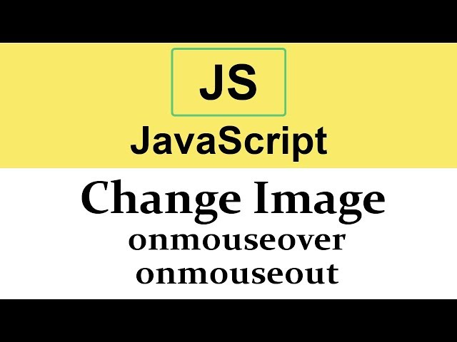 #25 Change Image onmouseover and onmouseout events in JavaScript