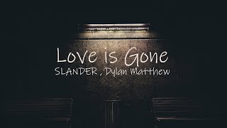 Download SLANDER , Dylan Matthew - Love is Gone (Acoustic) (Lyric Video)