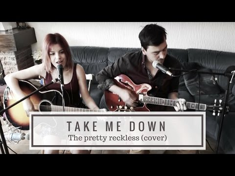 Take me Down - the Pretty Reckless (acoustic cover)