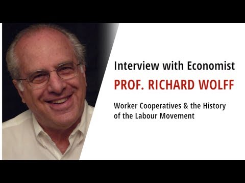 Richard D. Wolff - Worker Cooperatives versus Capitalist Enterprises & the Labour Movement