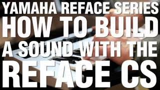 How To Build A Sound With Reface CS