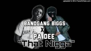 BandGang Biggs X Pa Dee - That Nigga