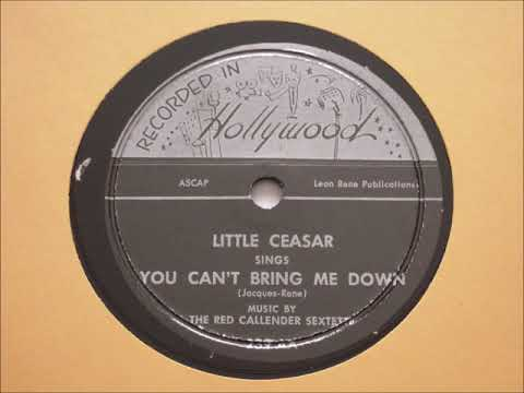 Little Ceasar (aka Harry Caesar) [music by The Red Callender Sextette]- You Can't Bring Me Down