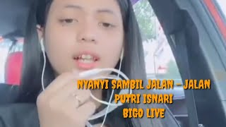 NYANYI SAMBIL JALAN - JALAN PUTRI ISNARI BIGO LIVE