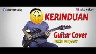 Gitaris Ini Bikin Baper Yg mendengarkanya KERINDUAN (Guitar Cover) By:Hendar