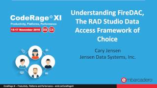 Understanding FireDAC, The RAD Studio Data Access Framework of Choice with Cary Jensen - CodeRageXI