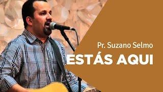 ESTÁS AQUI - Suzano Selmo | Ouvir e Crer Barretos