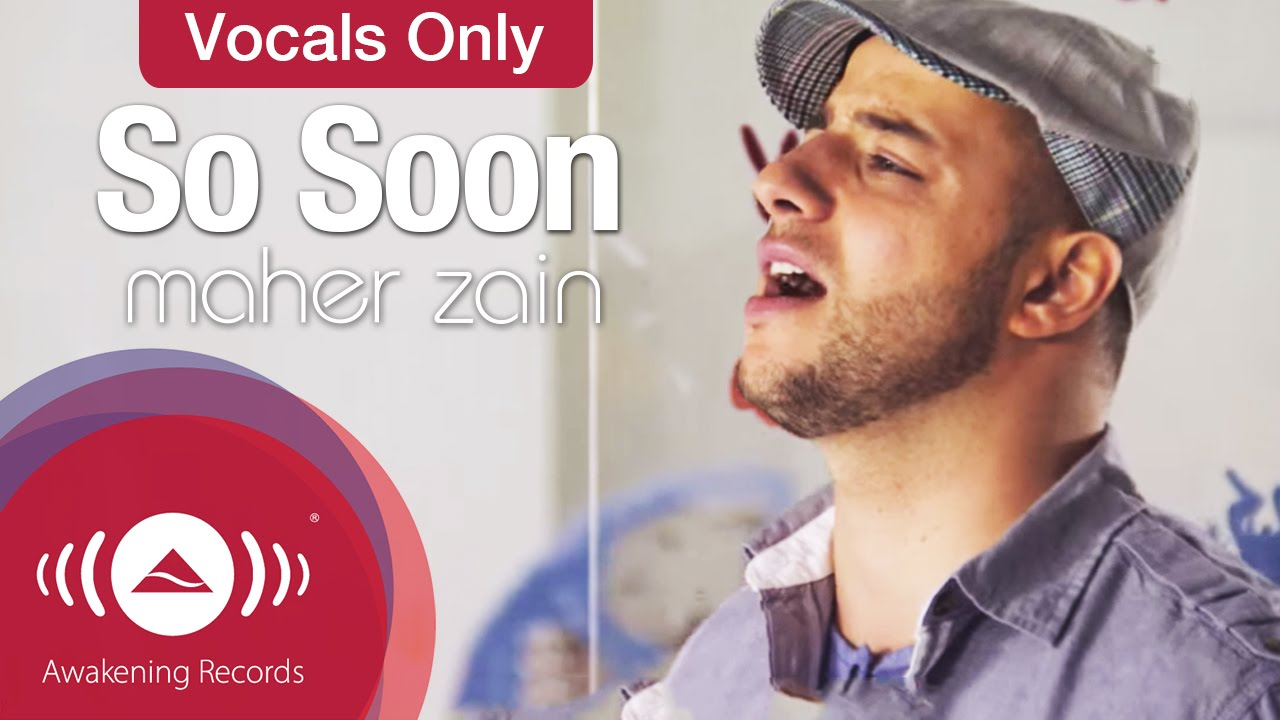 Maher Zain So Soon Vocals Only Official Music Video Youtube