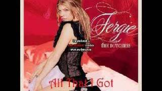 FERGIE- ALL THAT I GOT