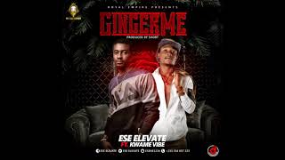 Ginger me by Ese Elevate Ft Kwame Vibe