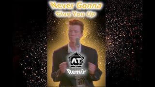Rick Astley - Never Gonna Give You Up (Anthony's Tune Remix)