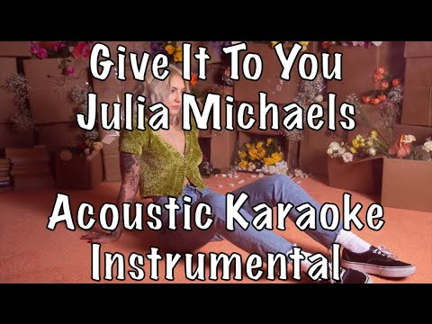 Julia Michaels - Give It To You acoustic karaoke instrumental