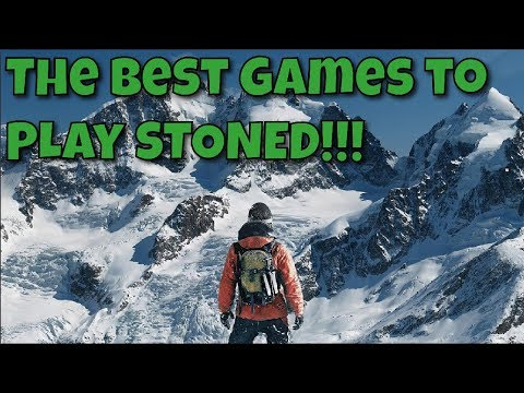 The Best Games To Play While Stoned! [2018]