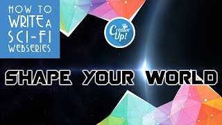 Shape Your World   How To Write a Sci-Fi Web Series