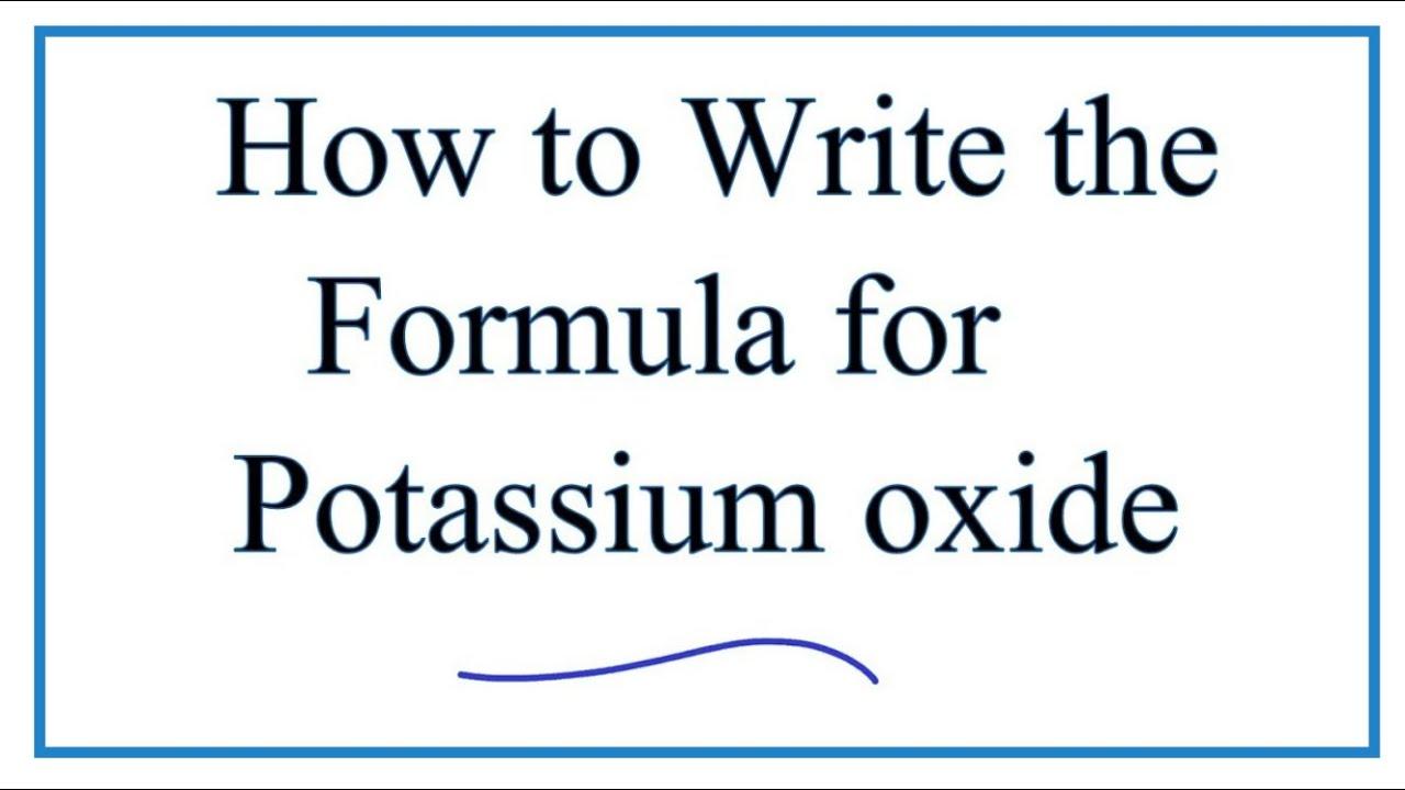 How To Write The Formula For Potassium Oxide K2o Youtube