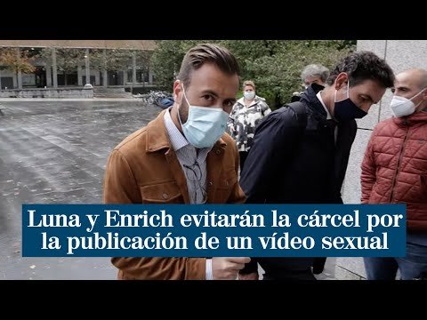 Luna y Enrich evitarán la cárcel tras arrepentirse y pagar 110.000 euros a la mujer que grabaron