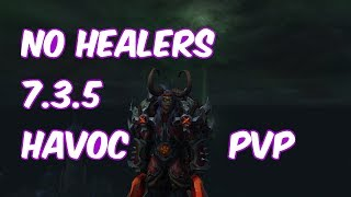 NO HEALERS - 7.3.5 Havoc Demon Hunter PvP - WoW Legion