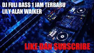 Download Mp3 Dj Nonstop 1 Jam Full Bass Lily Alan Walker