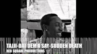 TAJJI-DAT DEM A SAY-SUDDEN DEATH RIDDIM-2011.