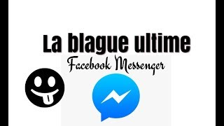 Facebook Messenger, la blague ultime à faire à vos amis !