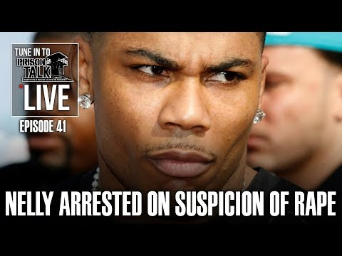 Nelly Arrested on suspicion of Rape - Prison Talk Live Stream E41