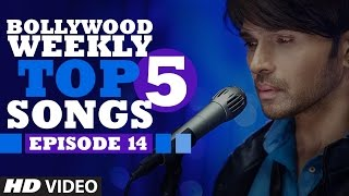 Bollywood Weekly Top 5 Songs | Episode 14  | Hindi Songs 2016