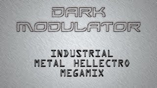 INDUSTRIAL METAL AND HELLECTRO MEGAMIX 2013 From Dark Modulator