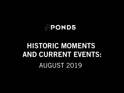 Historic Moments and Current Events: August 2019