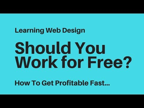 Learning Web Design - Should I Work For Free to Grow my Web Design Business?